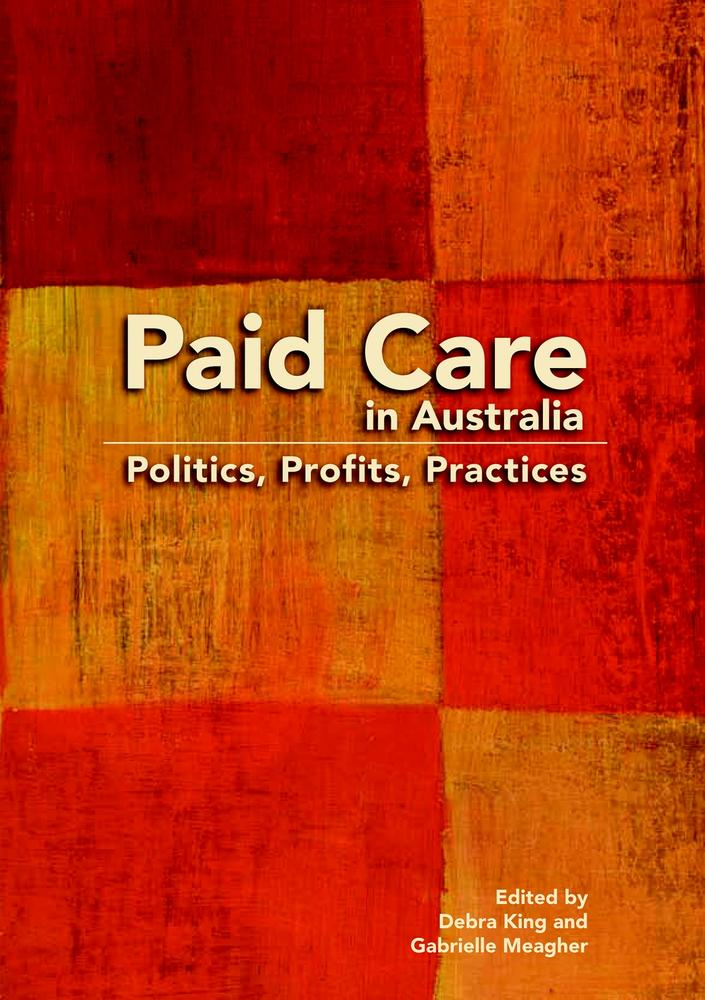 "Cover: ""Paid Care in Australia"" edited by Debra King and Gabrielle Meagher"