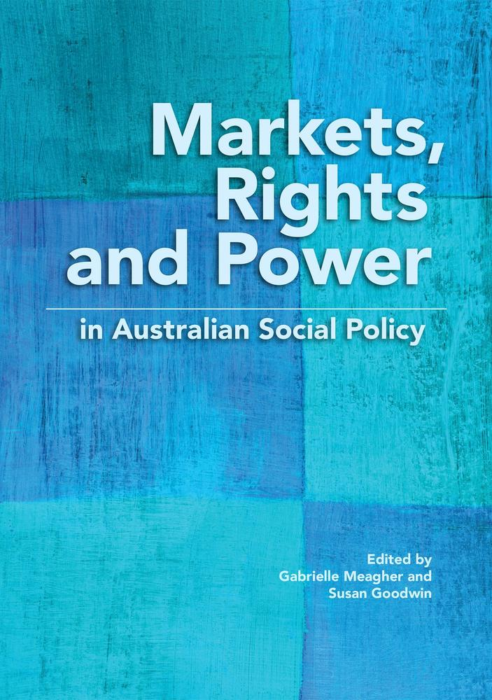"Cover: ""Markets, Rights and Power"" edited by Gabrielle Meagher and Susan Goodwin"