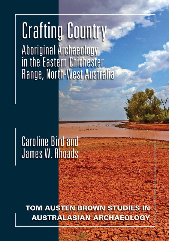 "Cover: ""Crafting Country: Aboriginal Archaeology in the Eastern Chichester Ranges, Northwest Australia"" by Caroline Bird and James W. Rhoads"